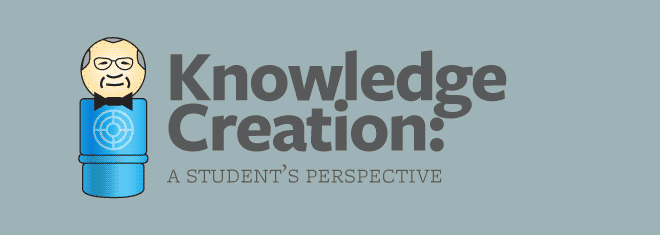 Knowledge creation: a student's perspective